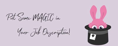 Put Some MAGIC in Your Job Description